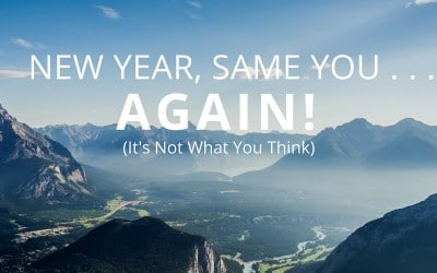 New Year, Same You…. Again! (it's not what you think)