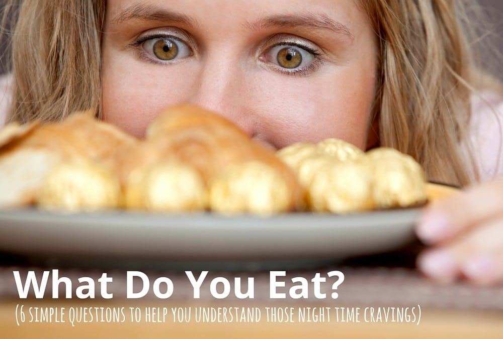 What Do You Eat? (6 questions to ponder those cravings)