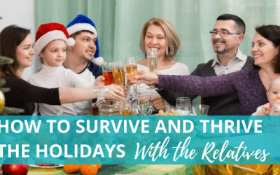 How to Survive and Thrive the Holidays With the Relatives