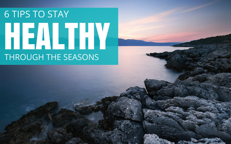 6 Tips To Stay Healthy Through Any Season