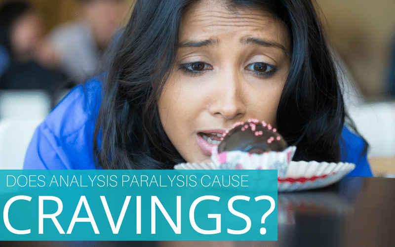 Does Analysis Paralysis Cause Cravings?