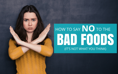 How To Say NO To The BAD Foods (it's not what you think)