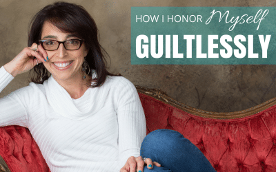 How I Honor Myself Guiltlessly