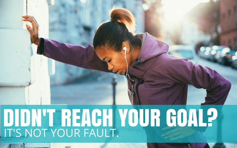 Didn't Reach Your Goal? It's Not Your Fault.