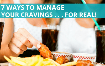 7 Ways To Manage Your Cravings… For Real!