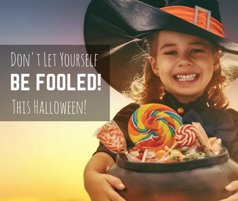 Don't Let Yourself BE FOOLED This Halloween!