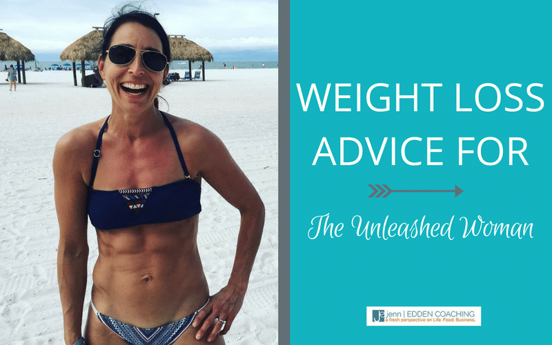 Weight Loss Advice For The Unleashed Woman [8 Week Jumpstart Is Back!]