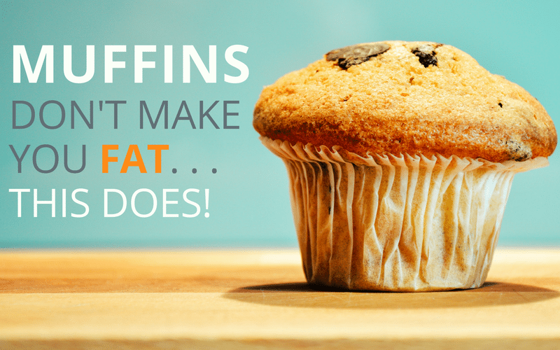 Muffins don't make you FAT… this does! (8 week program reopened)