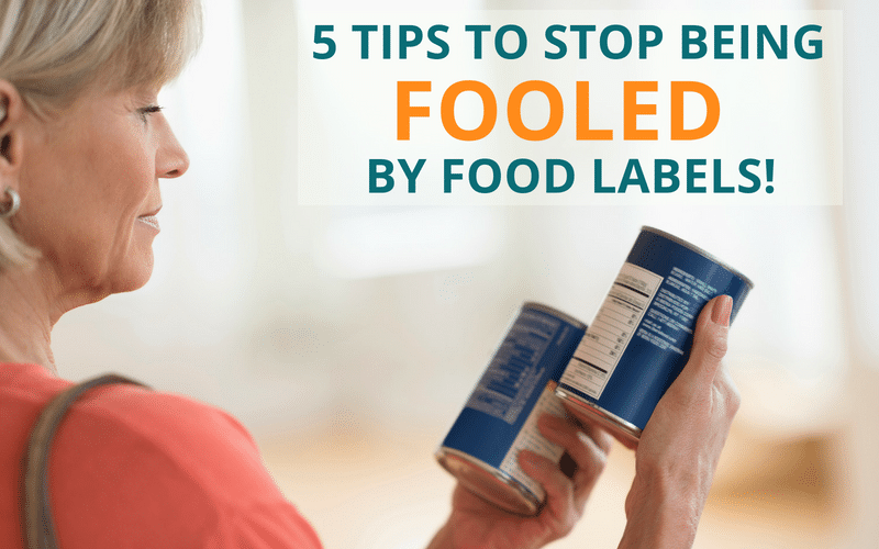 5 Tips To Stop Being Fooled By Food Labels!