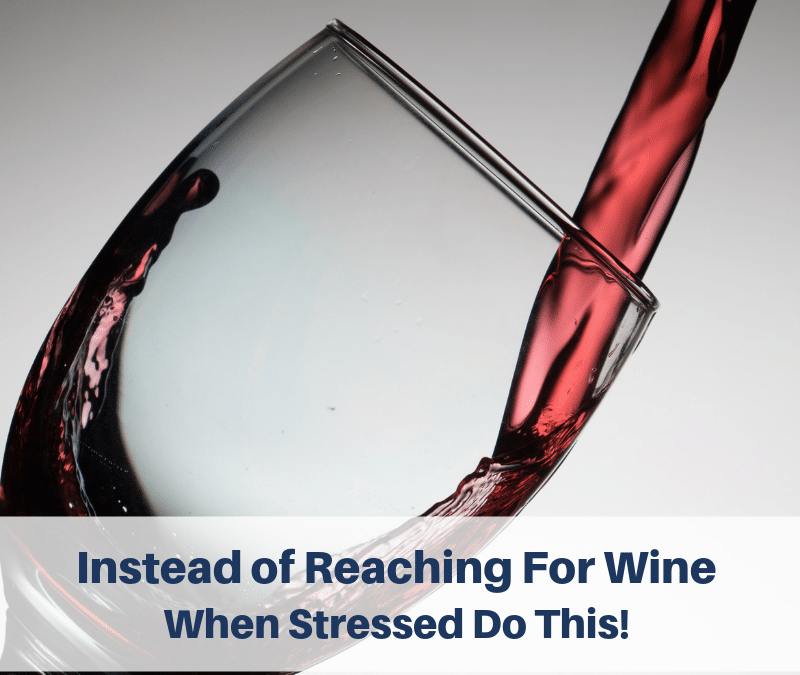 Instead Of Reaching For Wine When Stressed Do This!