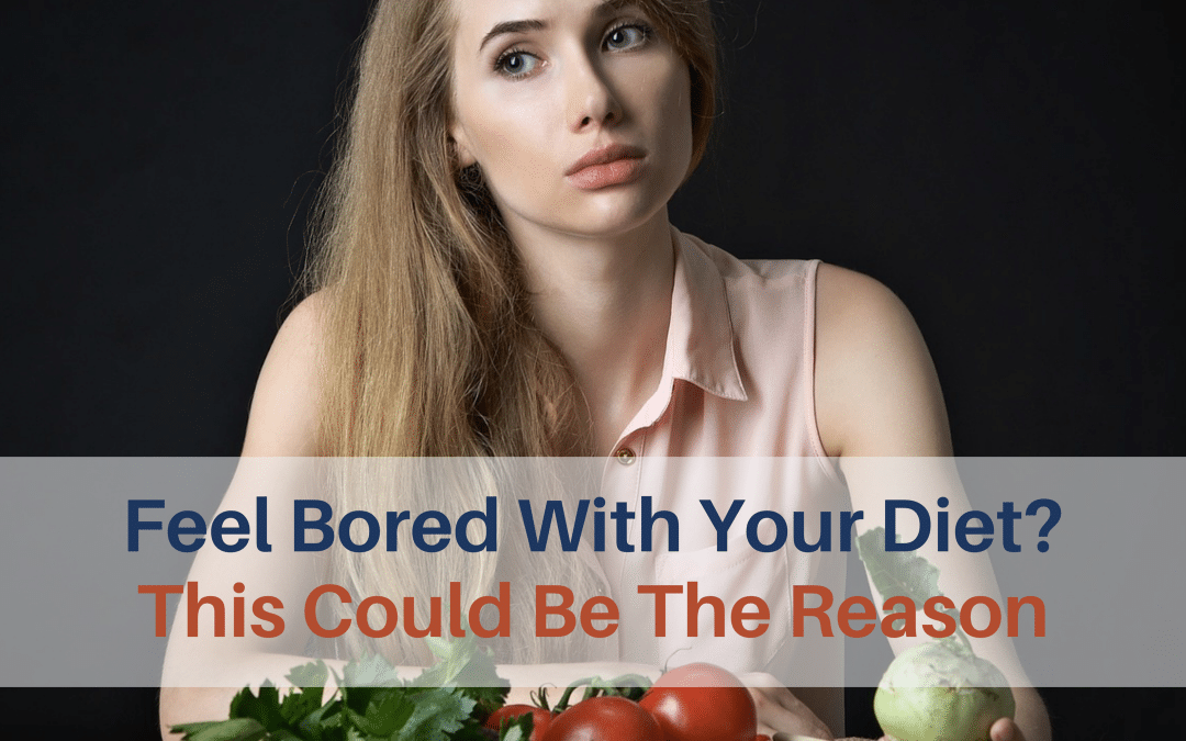 Feel Bored With Your Diet? This Could Be The Reason
