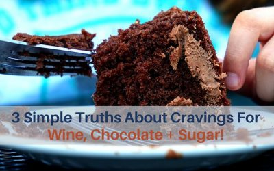 3 Simple Truths About Cravings For Wine, Chocolate + Sugar!
