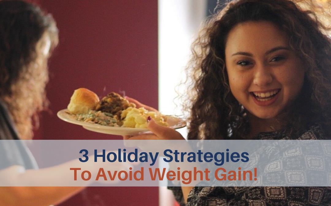 3 Holidays Strategies To Avoid Weight Gain!