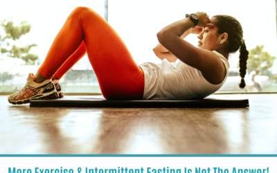 More Exercise & Intermittent Fasting Is Not The Answer!